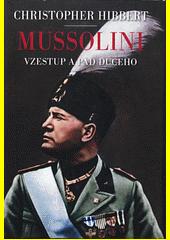 Mussolini : vzestup a pád duceho  (odkaz v elektronickém katalogu)