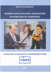 Human aspects in post-acquisition integration of companies : monografie  (odkaz v elektronickém katalogu)