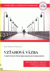 Vzťahová väzba v kontexte psychologických disciplín : základný prehľad vybraných teoretických aspektov a výskumných zistení  (odkaz v elektronickém katalogu)