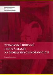 Žítkovské bohyně : lidová magie na Moravských Kopanicích  (odkaz v elektronickém katalogu)