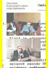 Otto Pick: pozorovatel a aktér české diplomacie  (odkaz v elektronickém katalogu)