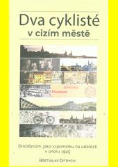 Dva cyklisté v cizím městě : Drážďanům, jako vzpomínku na události v únoru 1945  (odkaz v elektronickém katalogu)