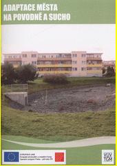 Adaptace města na povodně a sucho  (odkaz v elektronickém katalogu)
