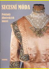 Secesní móda : poklady jihočeských muzeí : katalog  (odkaz v elektronickém katalogu)
