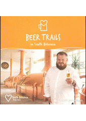 Beer trails in South Bohemia : South Bohemia true love  (odkaz v elektronickém katalogu)