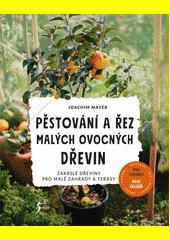 Pěstování a řez malých ovocných dřevin : zakrslé dřeviny pro malé terasy a zahrady  (odkaz v elektronickém katalogu)