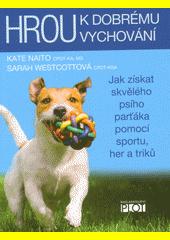 Hrou k dobrému vychování : jak získat skvělého psího parťáka pomocí sportu, her a triků  (odkaz v elektronickém katalogu)