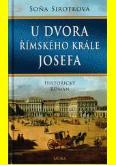U dvora římského krále Josefa  (odkaz v elektronickém katalogu)