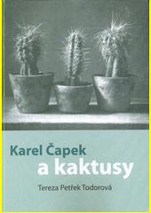 Karel Čapek a kaktusy  (odkaz v elektronickém katalogu)