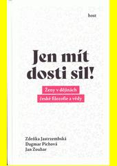 Jen mít dosti sil! : ženy v dějinách české filozofie a vědy  (odkaz v elektronickém katalogu)