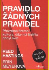 Pravidlo žádných pravidel : převratná firemní kultura, díky níž Netflix dobyl svět  (odkaz v elektronickém katalogu)