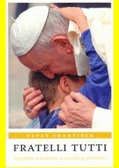 Fratelli tutti : encyklika o bratrství a sociálním přátelství  (odkaz v elektronickém katalogu)