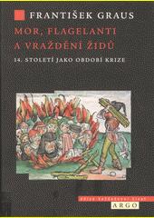 Mor, flagelanti a vraždění Židů : 14. století jako období krize  (odkaz v elektronickém katalogu)