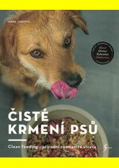 Čisté krmení psů : clean feeding - přírodní rozmanitá strava  (odkaz v elektronickém katalogu)