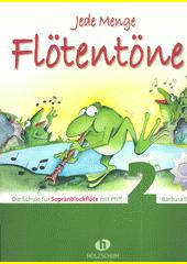 Jede Menge Flötentöne : Die Schule für Sopranblockflöte. 2  (odkaz v elektronickém katalogu)