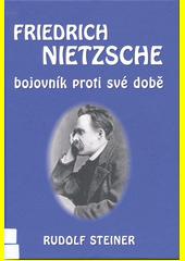 Friedrich Nietzsche bojovník proti své době  (odkaz v elektronickém katalogu)