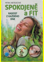 Spokojeně a fit : radost z každého dne  (odkaz v elektronickém katalogu)