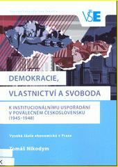 Demokracie, vlastnictví a svoboda : k institucionálnímu uspořádání v poválečném Československu (1945-1948)  (odkaz v elektronickém katalogu)