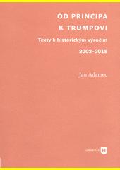 Od Principa k Trumpovi : texty k historickým výročím 2002-2018  (odkaz v elektronickém katalogu)
