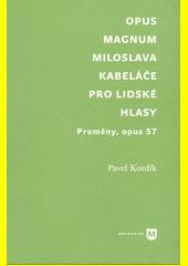 Opus Magnum Miloslava Kabeláče pro lidské hlasy : Proměny, opus 57  (odkaz v elektronickém katalogu)