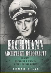 Eichmann - architekt holocaustu : zločiny, dopadení a proces, který změnil dějiny  (odkaz v elektronickém katalogu)