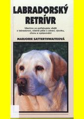 Labradorský retrívr : všechno co potřebujeme vědět o labradorovi, včetně péče o zdraví, výcviku, chovu a vystavování  (odkaz v elektronickém katalogu)