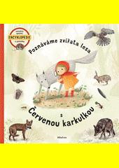 Poznáváme zvířata lesa s Červenou karkulkou  (odkaz v elektronickém katalogu)