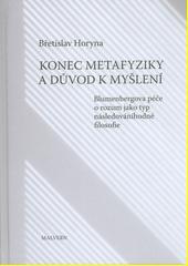 Konec metafyziky a důvod k myšlení : Blumenbergova péče o rozum jako typ následováníhodné filosofie  (odkaz v elektronickém katalogu)