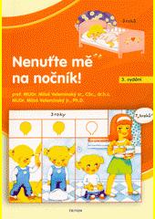 Nenuťte mě na nočník! : vývoj dítěte a jeho výchova k suchým nocím  (odkaz v elektronickém katalogu)