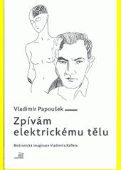 Zpívám elektrickému tělu : biotronická imaginace Vladimíra Raffaela  (odkaz v elektronickém katalogu)