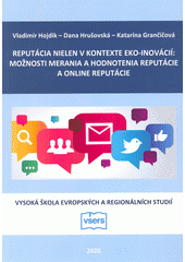 Reputácia nielen v kontexte eko-inovácií : možnosti merania a hodnotenia reputácie a online reputácie : vědecká monografie  (odkaz v elektronickém katalogu)