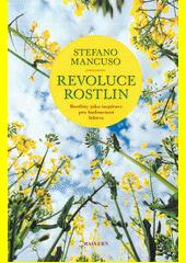 Revoluce rostlin : rostliny jako inspirace pro budoucnost lidstva  (odkaz v elektronickém katalogu)