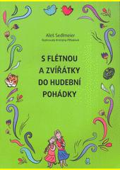 S flétnou a zvířátky do hudební pohádky  (odkaz v elektronickém katalogu)