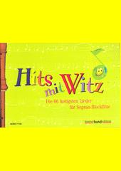 Hits mit Witz : 66 lustigsten Lieder für Sopran-Blockflöten (odkaz v elektronickém katalogu)