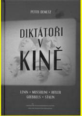 Diktátoři v kině : Lenin - Mussolini - Hitler - Goebbels - Stalin  (odkaz v elektronickém katalogu)