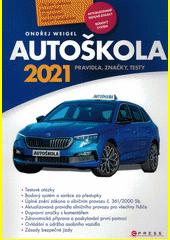 Autoškola 2021 : pravidla, značky, testy : aktualizováno k 15. 1. 2021 v souladu s platnými zákony a vyhláškami  (odkaz v elektronickém katalogu)