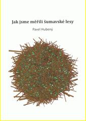 Jak jsme měřili šumavské lesy  (odkaz v elektronickém katalogu)