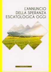 L'annuncio della speranza escatologica oggi  (odkaz v elektronickém katalogu)