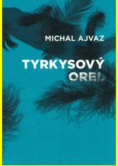 Tyrkysový orel  (odkaz v elektronickém katalogu)