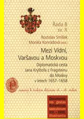 Mezi Vídní, Varšavou a Moskvou : diplomatická cesta Jana Kryštofa z Fragsteinu do Moskvy v letech 1657-1658  (odkaz v elektronickém katalogu)
