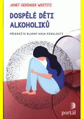 Dospělé děti alkoholiků : překročte bludný kruh minulosti  (odkaz v elektronickém katalogu)