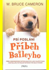 Příběh Baileyho : příběh dobrosrdečného retrívra Baileyho a jeho chlapce Ethana z bestselleru Psí poslání tentokrát pro malé čtenáře!  (odkaz v elektronickém katalogu)