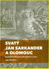 Svatý Jan Sarkander a Olomouc : rozšíření projevu zbožnosti a úcty  (odkaz v elektronickém katalogu)