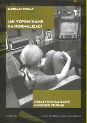 Jak vzpomínáme na normalizaci : obrazy normalizační minulosti ve filmu  (odkaz v elektronickém katalogu)