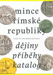 Mince římské republiky = Coins of the Roman Republic : dějiny - příběhy - katalog  (odkaz v elektronickém katalogu)