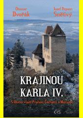 Krajinou Karla IV. : s Otcem vlasti Prahou, Čechami a Moravou  (odkaz v elektronickém katalogu)