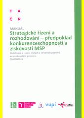 Strategické řízení a rozhodování - předpoklad konkurenceschopnosti a ziskovosti MSP : stabilizace a rozvoj malých a středních podniků ve venkovském prostoru, TL01000349 : manuál  (odkaz v elektronickém katalogu)