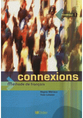 Connexions : méthode de français : niveau 1 / Régine Mérieux, Yves Loiseau (odkaz v elektronickém katalogu)