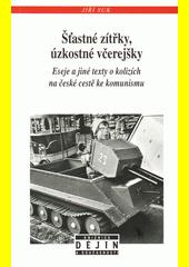 Šťastné zítřky, úzkostné včerejšky : eseje a jiné texty o kolizích na české cestě ke komunismu  (odkaz v elektronickém katalogu)