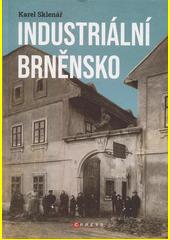 Industriální Brněnsko : fascinující část našeho kulturního dědictví  (odkaz v elektronickém katalogu)